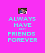ALWAYS HAVE BEST FRIENDS  FOREVER - Personalised Poster A4 size