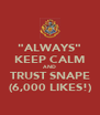 """ALWAYS"" KEEP CALM AND TRUST SNAPE (6,000 LIKES!) - Personalised Poster A4 size"