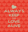 ALWAYS KEEP THE LOVE ALIVE - Personalised Poster A4 size