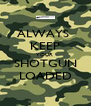 ALWAYS  KEEP YOUR  SHOTGUN LOADED - Personalised Poster A4 size