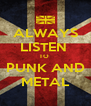 ALWAYS LISTEN  TO  PUNK AND METAL - Personalised Poster A4 size