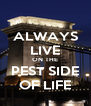 ALWAYS LIVE ON THE PEST SIDE OF LIFE - Personalised Poster A4 size