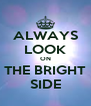 ALWAYS LOOK ON THE BRIGHT SIDE - Personalised Poster A4 size