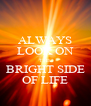 ALWAYS LOOK ON THE BRIGHT SIDE OF LIFE - Personalised Poster A4 size