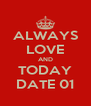 ALWAYS LOVE AND TODAY DATE 01 - Personalised Poster A4 size