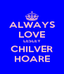 ALWAYS LOVE LESLEY CHILVER HOARE - Personalised Poster A4 size