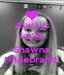 Always Love Ms. Shawna Hildebrand  - Personalised Poster A4 size