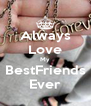 Always Love My BestFriends Ever - Personalised Poster A4 size