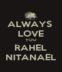 ALWAYS  LOVE YOU RAHEL NITANAEL - Personalised Poster A4 size