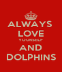 ALWAYS  LOVE YOURSELF AND DOLPHINS - Personalised Poster A4 size