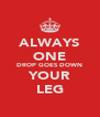 ALWAYS ONE DROP GOES DOWN YOUR LEG - Personalised Poster A4 size