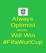 Always Optimist BRAZIL Will Win #FifaWorlCup - Personalised Poster A4 size