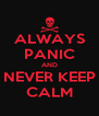 ALWAYS PANIC AND NEVER KEEP CALM - Personalised Poster A4 size