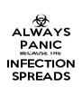 ALWAYS PANIC BECAUSE THE INFECTION SPREADS - Personalised Poster A4 size