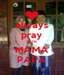 always pray FOR MAMA PAPA - Personalised Poster A4 size