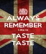 ALWAYS REMEMBER TASTE TASTE TASTE - Personalised Poster A4 size