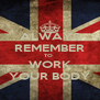 ALWAYS REMEMBER TO  WORK YOUR BODY - Personalised Poster A4 size