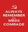 ALWAYS REMEMBER your MEDS COMRADE - Personalised Poster A4 size