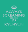 ALWAYS SCREAMING BECAUSE JO KYUHYUN - Personalised Poster A4 size