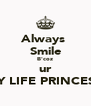 Always  Smile B'coz ur MY LIFE PRINCESS. - Personalised Poster A4 size