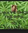 ALWAYS SMOKE THE RIFA SWEAR IT TO KHALIFA - Personalised Poster A4 size