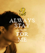 ALWAYS STAY CALM FOR ME - Personalised Poster A4 size