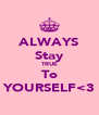 ALWAYS Stay TRUE To YOURSELF<3 - Personalised Poster A4 size