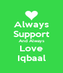 Always Support And Always Love Iqbaal - Personalised Poster A4 size