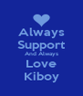 Always Support And Always Love Kiboy - Personalised Poster A4 size