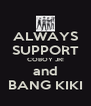 ALWAYS SUPPORT COBOY JR! and BANG KIKI - Personalised Poster A4 size