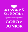 ALWAYS SUPPORT @devasoniqbaale COBOY JUNIOR - Personalised Poster A4 size