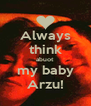 Always think abuot my baby Arzu! - Personalised Poster A4 size