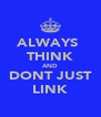 ALWAYS  THINK AND DONT JUST LINK - Personalised Poster A4 size