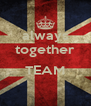 always together  TEAM  - Personalised Poster A4 size
