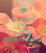 ALWAYS TRY TO BE NICER TO EVERYONE - Personalised Poster A4 size