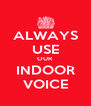 ALWAYS USE OUR INDOOR VOICE - Personalised Poster A4 size