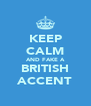 KEEP CALM AND FAKE A BRITISH ACCENT - Personalised Poster A4 size