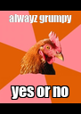 alwayz grumpy yes or no - Personalised Poster A4 size