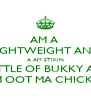 AM A  LIGHTWEIGHT AND A AM STIKIN BOTTLE OF BUKKY AND  AM OOT MA CHICKEN - Personalised Poster A4 size