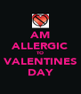 AM ALLERGIC TO VALENTINES DAY - Personalised Poster A4 size