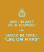 AM I MAD? IN A COMA? OR BACK IN TIME? *LIFE ON MARS* - Personalised Poster A4 size