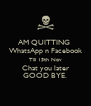 AM QUITTING  WhatsApp n Facebook Till 15th Nov  Chat you later  GOOD BYE. - Personalised Poster A4 size
