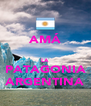 AMÁ  LA PATAGONIA ARGENTINA - Personalised Poster A4 size