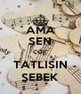 AMA SEN ÇOK TATLISIN ŞEBEK - Personalised Poster A4 size