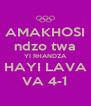 AMAKHOSI ndzo twa YI RHANDZA HAYI LAVA VA 4-1 - Personalised Poster A4 size