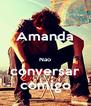Amanda  Nao conversar comigo - Personalised Poster A4 size