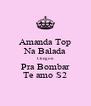 Amanda Top Na Balada Chegou Pra Bombar Te amo S2 - Personalised Poster A4 size