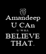 Amandeep U CAn U WILL BELIEVE THAT. - Personalised Poster A4 size