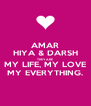 AMAR HIYA & DARSH THEY ARE MY LIFE, MY LOVE MY EVERYTHING. - Personalised Poster A4 size
