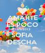 AMARTE ES POCO 16/6/2013 SOFIA DESCHA - Personalised Poster A4 size